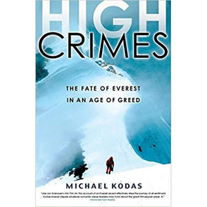 High Crimes: The Fate of Everest in an Age of Greed