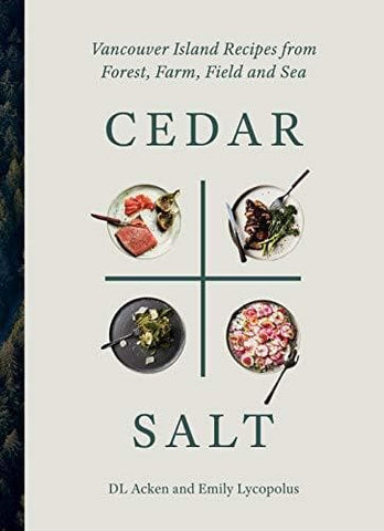 Oct 8 2019 - Cedar and Salt: Vancouver Island Recipes Inspired by Forest, Farm, and Sea