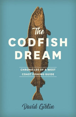 The Codfish Dream: Chronicles of a West Coast Fishing Guide
