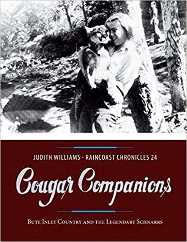 Raincoast Chronicles 24: Cougar Companions: Bute Inlet Country and the Legendary Schnarrs