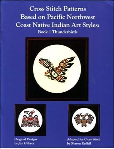 Cross Stitch Patterns Based on Pacific Northwest Coast Native Indian Art Style: Book 1 Thunderbirds
