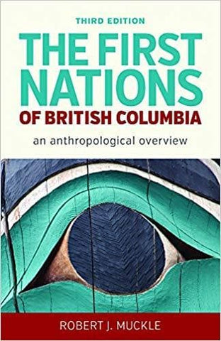 The First Nations of British Columbia, Third Edition: An Anthropological Overview  by Robert J. Muckle