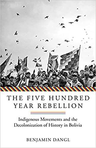 The Five Hundred Year Rebellion: Indigenous Movements and the Decolonization of History in Bolivia Paperback