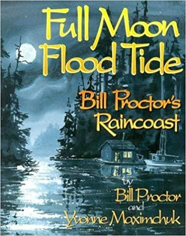 Full Moon, Flood Tide: Bill Proctor's Raincoast