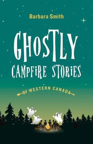 Ghostly Campfire Stories of Western Canada