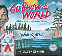 Go Show the World: A Celebration of Indigenous Heroes Hardcover – Illustrated