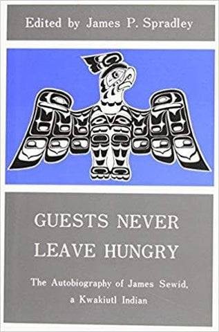 Guests Never Leave Hungry: The Autobiography of James Sewid, a Kwakiutl Indian