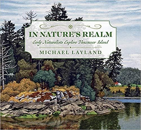 Oct 22 2019 - In Nature's Realm: Early Naturalists Explore Vancouver Island