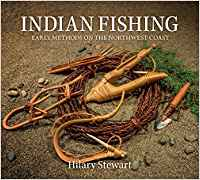 Indian Fishing - Early Methods on the Northwest Coast by Hilary Stewart