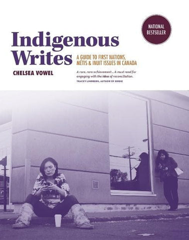 Indigenous Writes: A Guide to First Nations, Métis & Inuit Issues in Canada