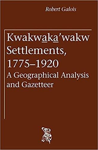 Kwakwaka'wakw Settlements, 1775-1920: A Geographical Analysis and Gazetteer