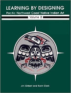 Learning by Designing Pacific Northwest Coast Native Indian Art Vol. 2