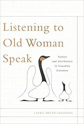 Listening to Old Woman Speak: Natives and alterNatives in Canadian Literature