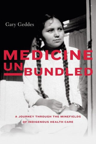Medicine Unbundled A Journey through the Minefields of Indigenous Health Care