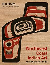 Northwest Coast Indian Art an Analysis of Form by Bill Holm