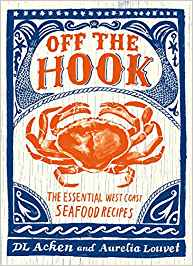 Off the Hook: Essential West Coast Seafood Recipes