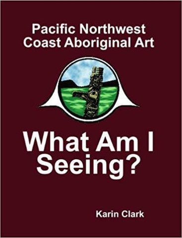 Pacific Northwest Coast Aboriginal Art: What Am I Seeing?