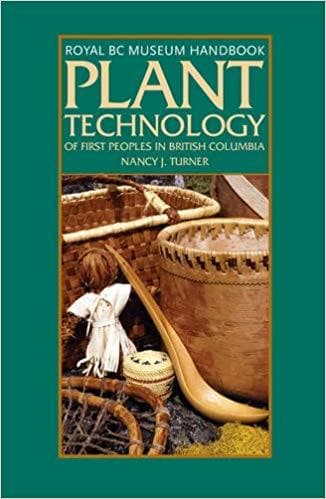 Plant Technology of First Peoples in British Columbia: Including Neighbouring Groups in Washington, Alberta, and Alaska