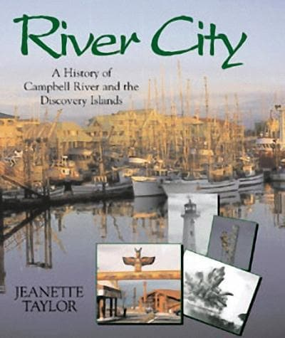 River City: A History of Campbell River and the Discovery Islands