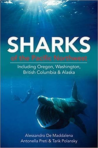 Sharks of the Pacific Northwest: Including Oregon, Washington, British Columbia and Alaska