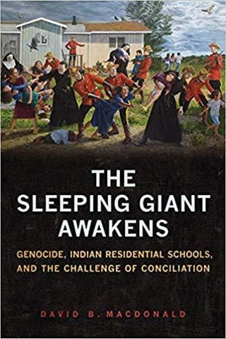 The Sleeping Giant Awakens: Genocide, Indian Residential Schools, and the Challenge of Conciliation