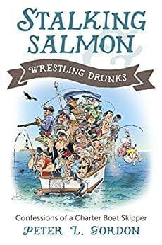 Stalking Salmon & Wrestling Drunks: Confessions of a Charter Boat Skipper