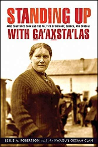 Standing Up with G̲a'ax̱sta'las: Jane Constance Cook and the Politics of Memory, Church, and Custom