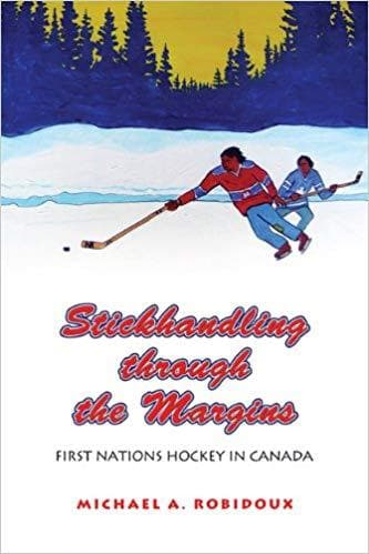 Stickhandling through the Margins: First Nations Hockey in Canada