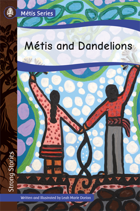 Strong Stories Métis: Métis and Dandelions