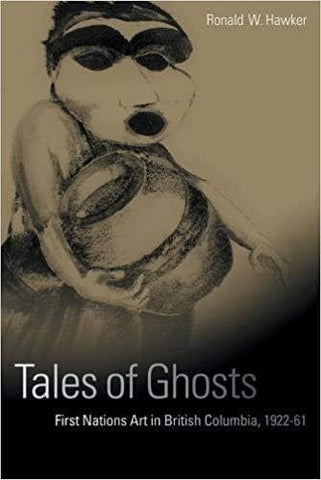 Tales of Ghosts: First Nations Art in British Columbia, 1922-61
