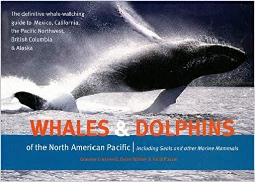 Whales and Dolphins of the North American Pacific: Including Seals and Other Marine Mammals Whales and Dolphins of the North American Pacific: Including Seals and Other Marine Mammals