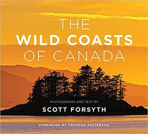 The Wild Coasts of Canada: Photographs and text by Scott Forsyth