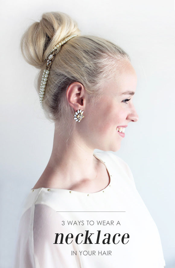 3 Ways to Wear a Necklace in Your Hair – Olive + Piper