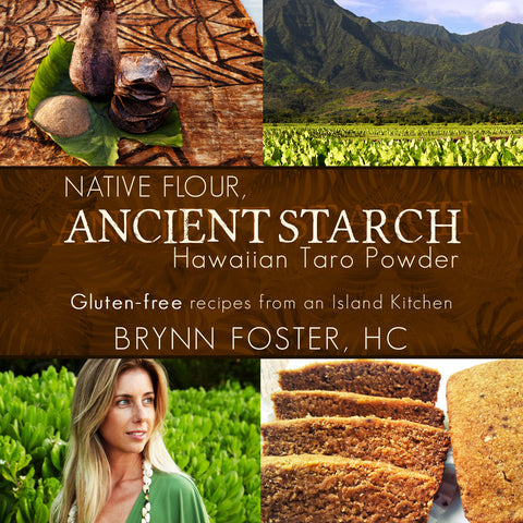 Native Flour Ancient Starch, Gluten-Free Recipes using Hawaiian Taro Powder