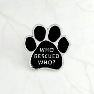 """Who Rescued Who?"" Shelter Dog Pin"