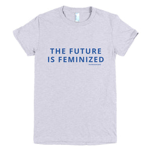 The Future Is Feminized - Short sleeve women's t-shirt