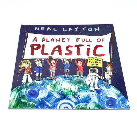 A Planet Full of Plastic - Children's Book, by Neal Layton