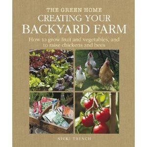 Creating Your Backyard Farm: How to Grow Fruit and Vegetables, and Raise Chickens and Bees (Green Home