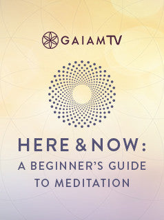 Get in the Here & Now with Gaiam TV's New Meditation Guide