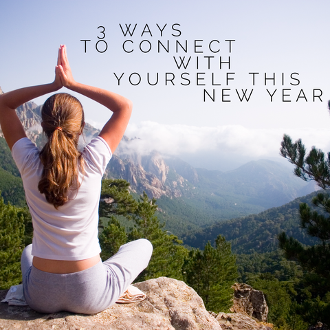 3 Ways To Connect With Yourself This New Year