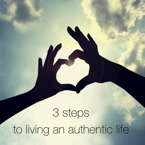 3 Steps To Living An Authentic Life
