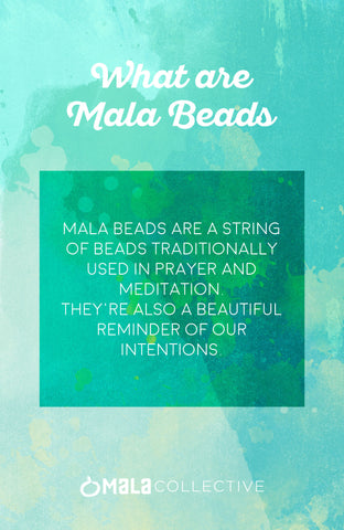 Mala is a set of beads that has traditionally been used in prayer and meditation.