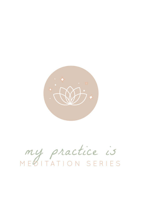 Guided Meditation: My Practice Is (11-part series)