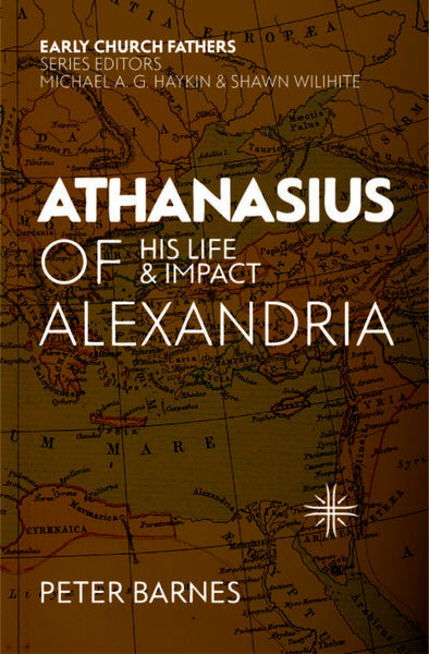 Athanasius of Alexandria: His Life and Impact (Early Church Fathers)