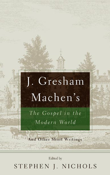 J Gresham Machens The Gospel and the Modern World