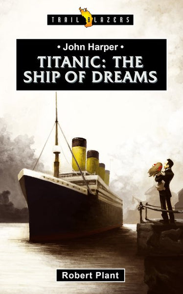 Titanic The Ship of Dreams (Trailblazers)