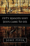 50 Reasons Jesus Came To Die