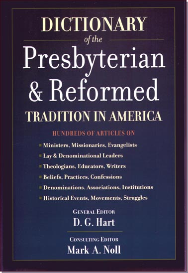 Dictionary of the Presbyterian Reformed Tradition in America