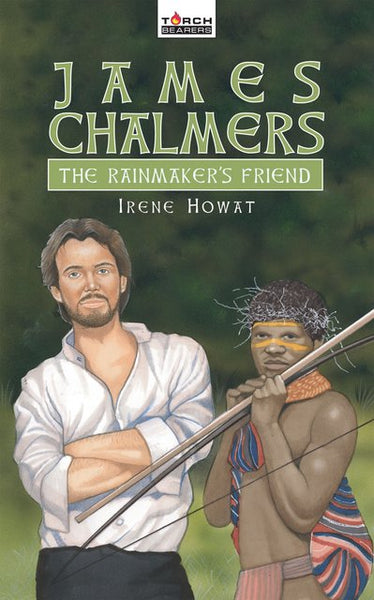 James Chalmers The Rainmaker's Friend (Torchbearers)