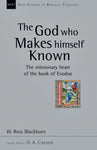 The God Who Makes Himself Known The Missionary Heart of the Book of Exodus NEW STUDIES IN BIBLICAL THEOLOGY VOLUME 28 by W. Ross Blackburn Series Editor D.A. Carson